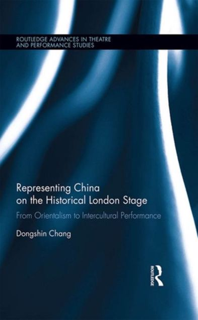 Picture of Representing China on the Historical London Stage: From Orientalism to Intercultural Performance