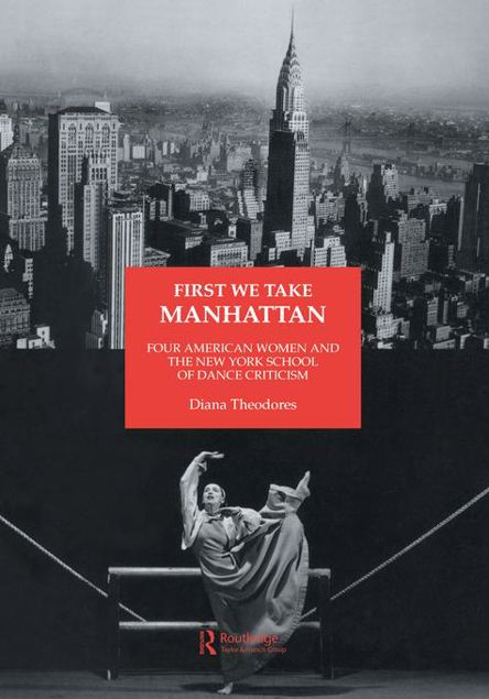 Picture of First We Take Manhattan: Four American Women and the New York School of Dance Criticism
