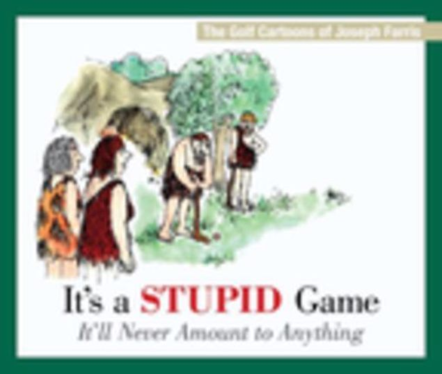 Picture of It's a Stupid Game; It'll Never Amount to Anything: The Golf Cartoons of Joseph Farris