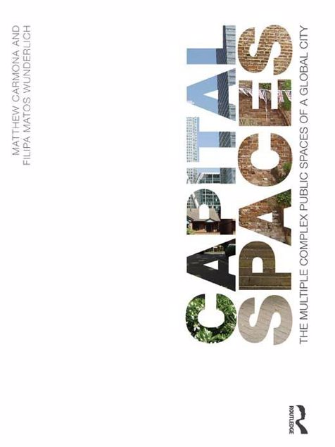 Picture of Capital Spaces: The Multiple Complex Public Spaces of a Global City