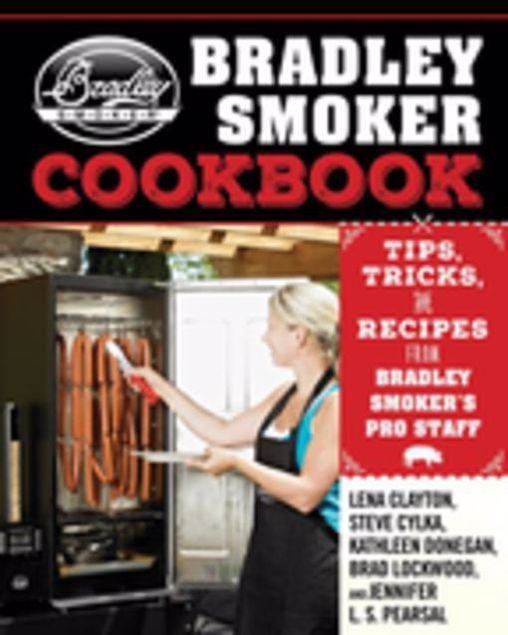 Picture of The Bradley Smoker Cookbook: Tips, Tricks, and Recipes from Bradley Smoker's Pro Staff