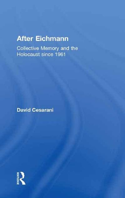 Picture of After Eichmann: Collective Memory & Holocaust Sinc: Collective Memory and Holocaust Since 1961