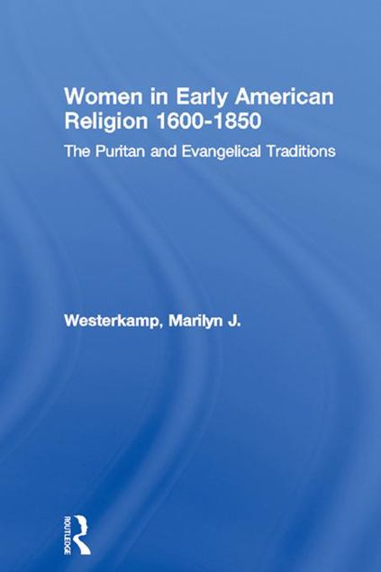 Picture of Women in Early American Religion, 1600-1850: The Puritan and Evangelical Traditions