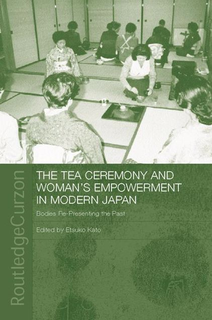 Picture of Tea Ceremony and Women's Empowerment in Modern Japan: Bodies Re-Presenting the Past