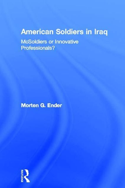 Picture of American Soldiers in Iraq: McSoldiers or Innovative Professionals?