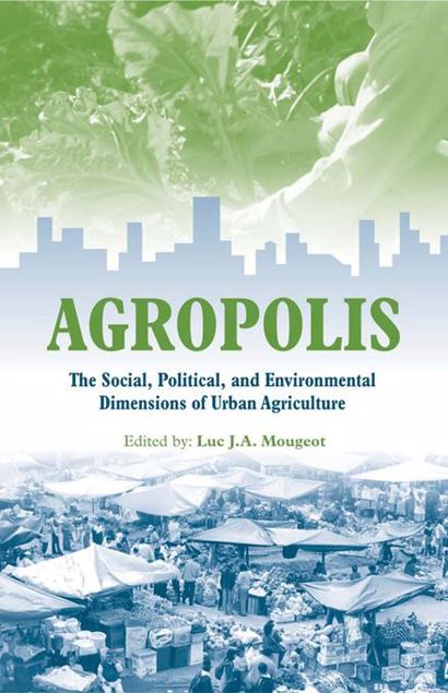 "Picture of Agropolis: ""The Social, Political and Environmental Dimensions of Urban Agriculture"""