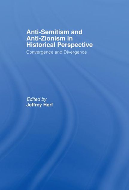 Picture of Anti-Semitism and Anti-Zionism in Historical Perspective: Convergence and Divergence