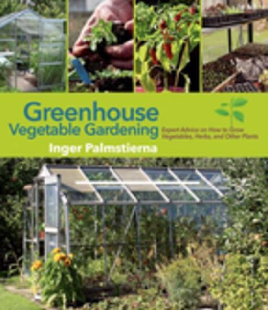 Picture of Greenhouse Vegetable Gardening: Expert Advice on How to Grow Vegetables, Herbs, and Other Plants