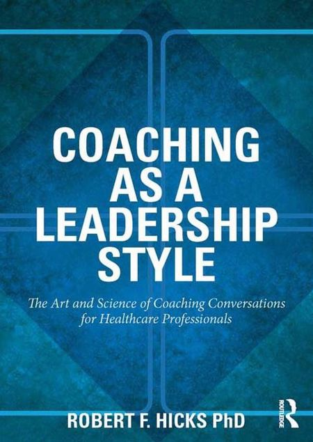 Picture of Coaching as a Leadership Style: The Art and Science of Coaching Conversations for Healthcare Professionals