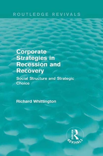 Picture of Corporate Strategies in Recession and Recovery (Routledge Revivals): Social Structure and Strategic Choice