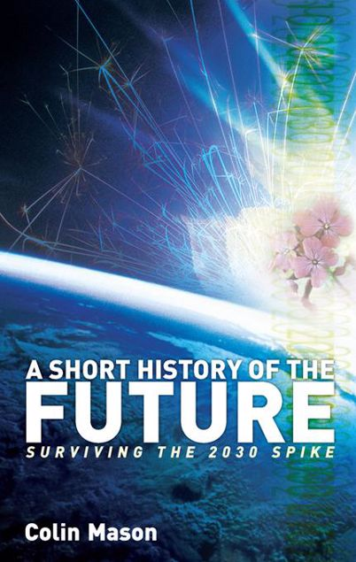 Picture of A Short History of the Future: Surviving the 2030 Spike