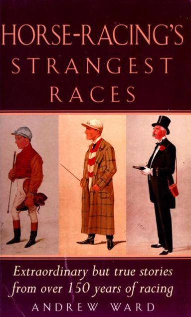 Picture of Horse-Racing Strangest Races: Extraordinary but true stories from over 150 years of racing