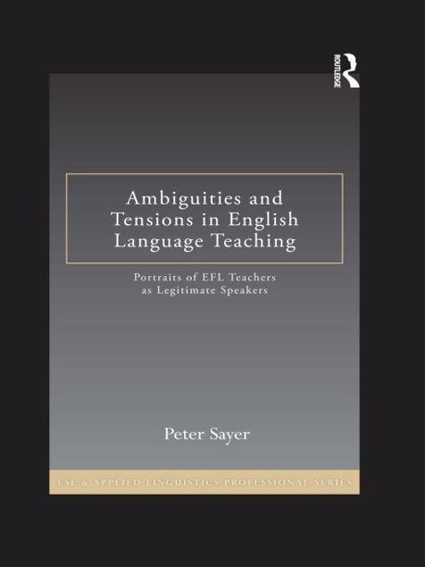Picture of Ambiguities and Tensions in English Language Teaching: Portraits of Efl Teachers as Legitimate Speakers