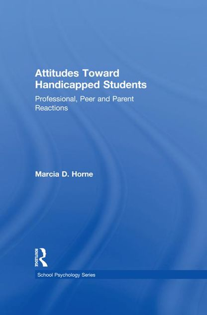 Picture of Attitudes Toward Handicapped Students: Professional, Peer, and Parent Reactions