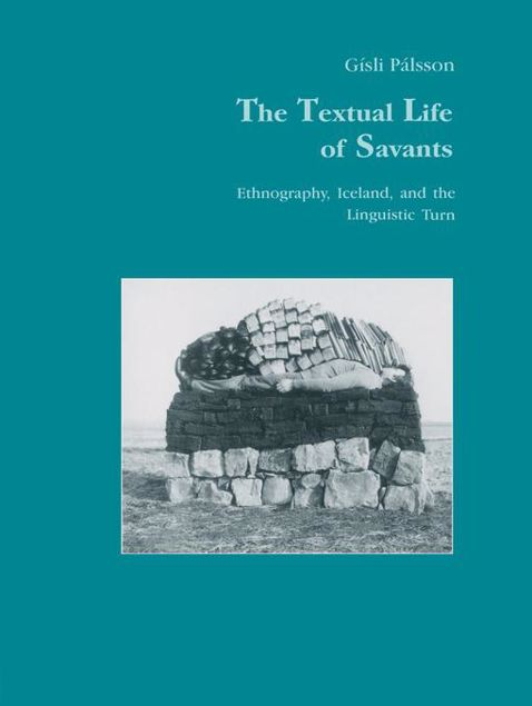 Picture of The Textual Life of Savants: Ethnography, Iceland, and the Linguistic Turn