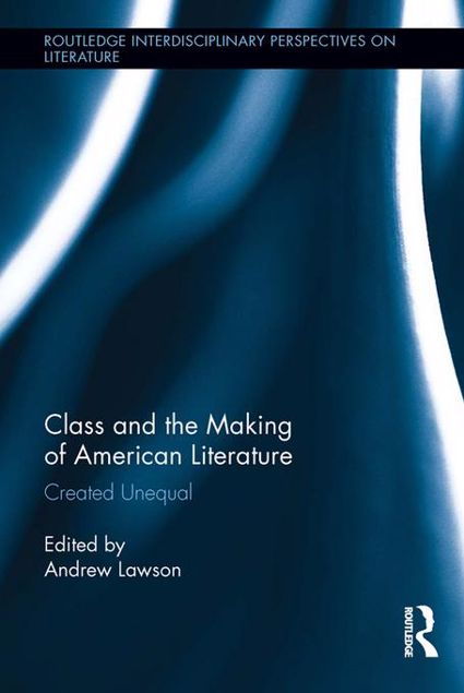Picture of Class and the Making of American Literature: Created Unequal