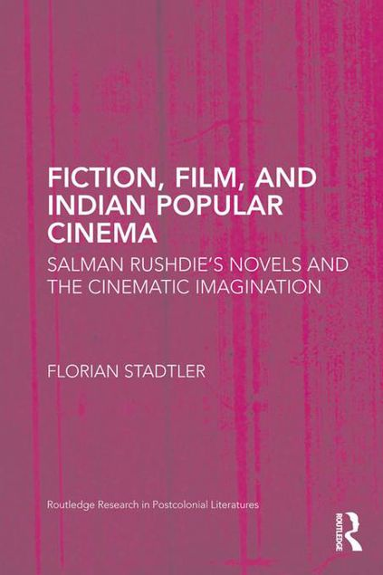 Picture of Fiction, Film, and Indian Popular Cinema: Salman Rushdie S Novels and the Cinematic Imagination