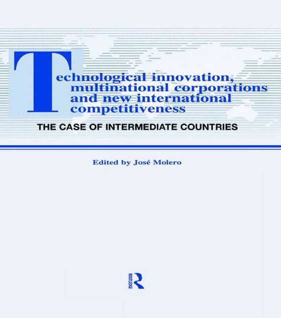 Picture of Technological Innovations, Multinational Corporations and the New International Competitiveness: The Case of Intermediate Countries