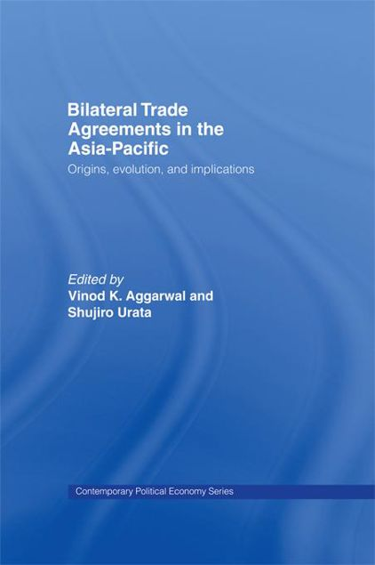Picture of Bilateral Trade Agreements in the Asia-Pacific: Origins, Evolution, and Implications