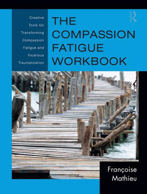 Picture of The Compassion Fatigue Workbook: Creative Tools for Transforming Compassion Fatigue and Vicarious Traumatization