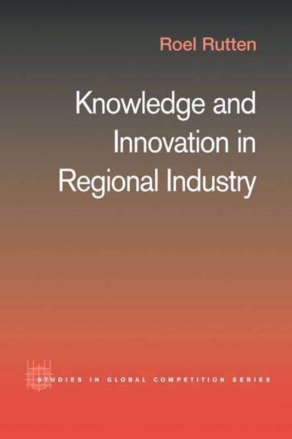 Picture of Knowledge and Innovation in Regional Industry: An Entrepreneurial Coalition
