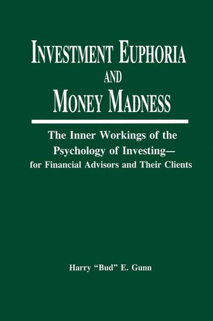 Picture of Investment Euphoria and Money Madness: The Inner Workings of the Psychology of Investing