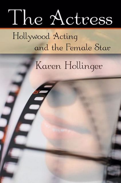 Picture of The Actress: Hollywood Acting and the Female Star