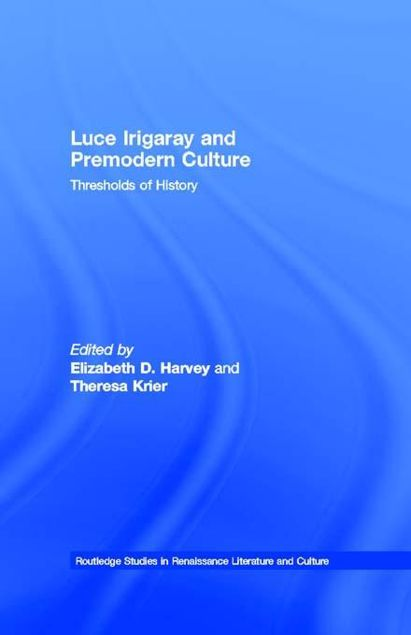 Picture of Luce Irigaray and Premodern Culture: Thresholds of History