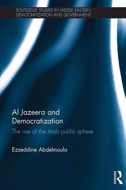 Picture of Al Jazeera and Democratization: The Rise of the Arab Public Sphere
