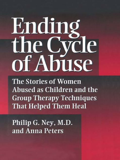 Picture of Ending The Cycle Of Abuse: The Stories Of Women Abused As Children & The Group Therapy Techniques That Helped Them Heal