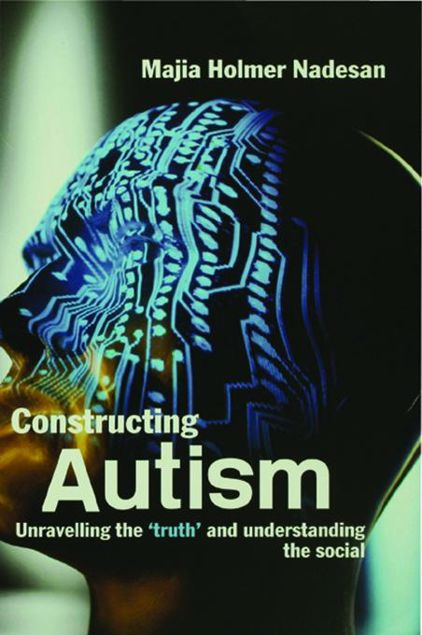 Picture of Constructing Autism: Unravelling the 'Truth' and Understanding the Social