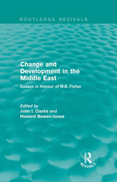 Picture of Change and Development in the Middle East (Routledge Revivals): Essays in Honour of W.B. Fisher