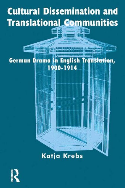 Picture of Cultural Dissemination and Translational Communities: German Drama in English Translation 1900-1914