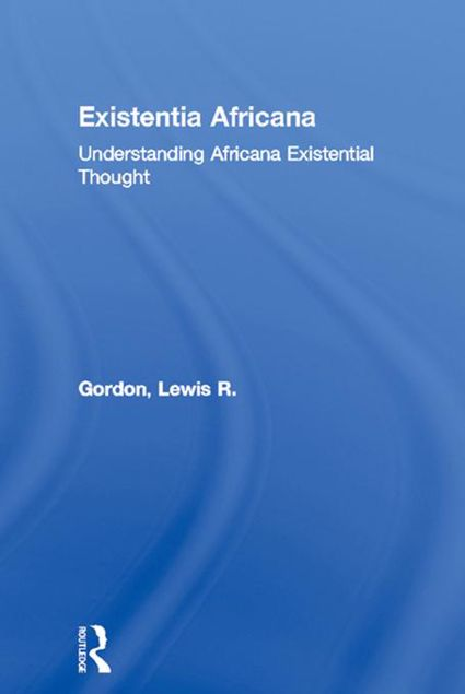 Picture of Existentia Africana: Understanding Africana Existential Thought