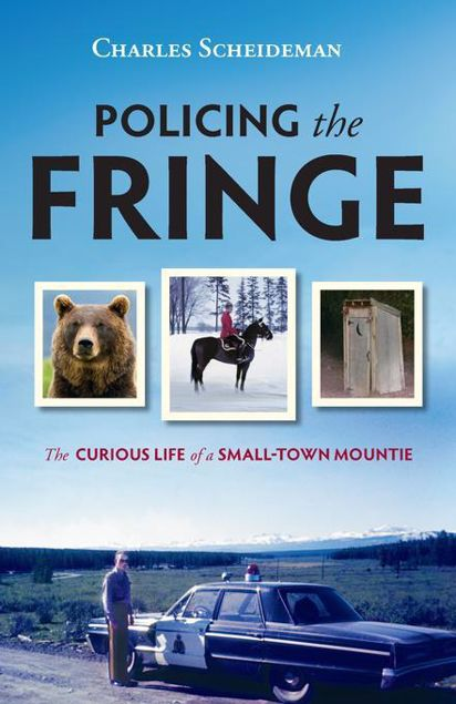 Picture of Policing the Fringe: The Curious Life of a Small-Town Mountie