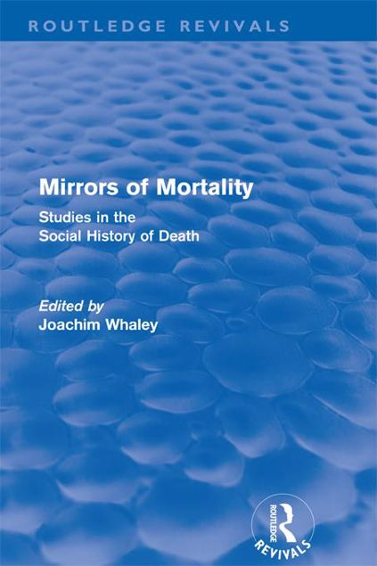 Picture of Mirrors of Mortality (Routledge Revivals): Social Studies in the History of Death