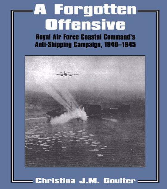 Picture of A Forgotten Offensive: Royal Air Force Coastal Command's Anti-Shipping Campaign 1940-1945