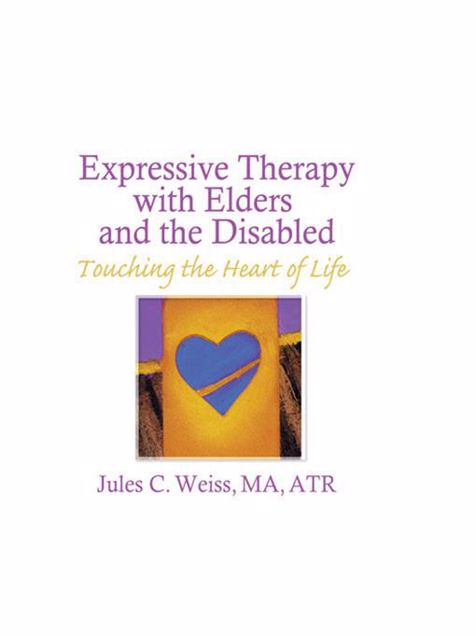 Picture of Expressive Therapy With Elders and the Disabled: Touching the Heart of Life