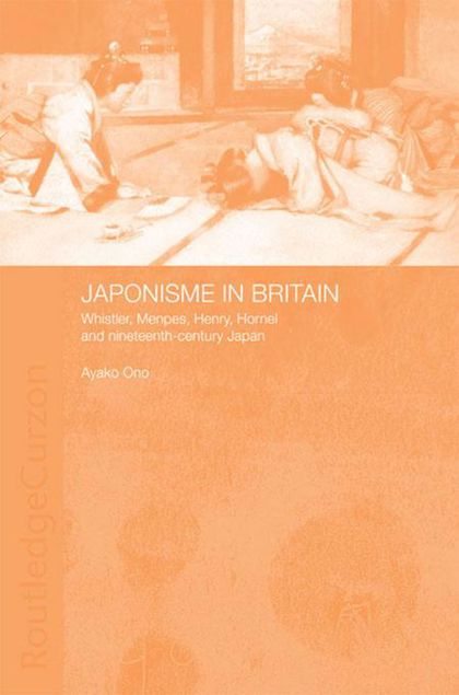 Picture of Japonisme in Britain: Whistler, Menpes, Henry, Hornel and Nineteenth-Century Japan