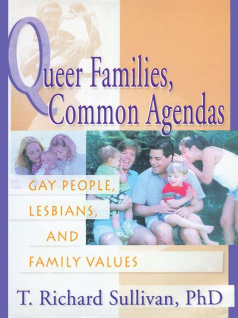 Picture of Queer Families, Common Agendas: Gay People, Lesbians, and Family Values