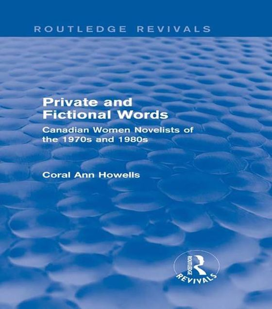 Picture of Private and Fictional Words (Routledge Revivals): Canadian Women Novelists of the 1970s and 1980s