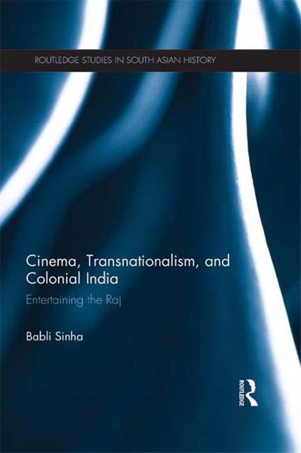 Picture of Cinema, Transnationalism, and Colonial India: Entertaining the Raj