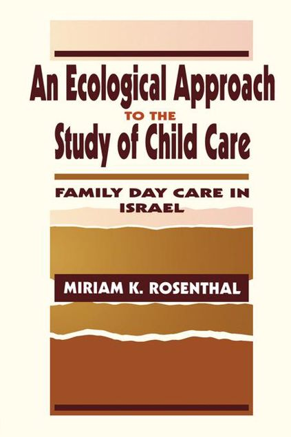 Picture of An Ecological Approach To the Study of Child Care: Family Day Care in Israel
