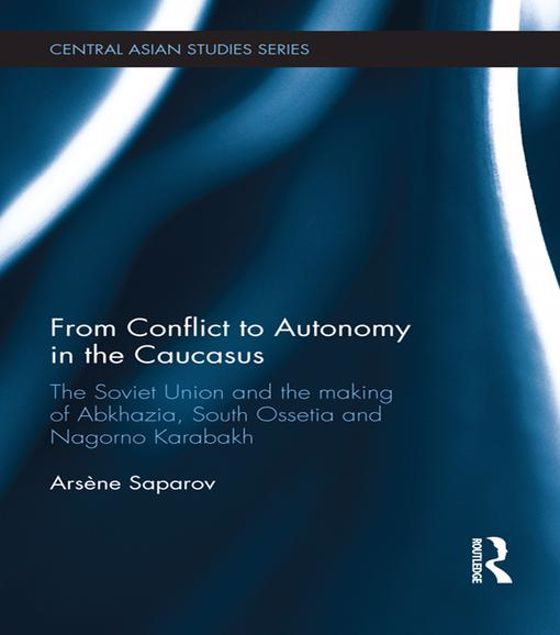 Picture of From Conflict to Autonomy in the Caucasus: The Soviet Union and the Making of Abkhazia, South Ossetia and Nagorno Karabakh