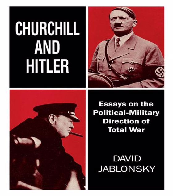 Picture of Churchill and Hitler: Essays on the Political-Military Direction of Total War