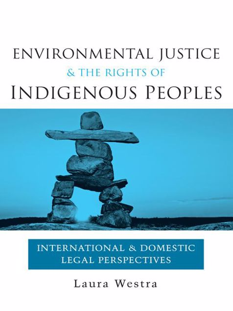 Picture of Environmental Justice and the Rights of Indigenous Peoples: International and Domestic Legal Perspectives