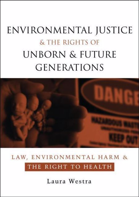 Picture of Environmental Justice and the Rights of Unborn and Future Generations: Law, Environmental Harm and the Right to Health