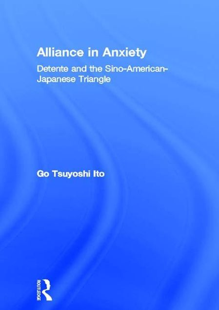 Picture of Alliance in Anxiety: Detente and the Sino-American-Japanese Triangle