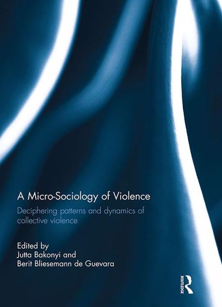 Picture of A Micro-Sociology of Violence: Deciphering patterns and dynamics of collective violence