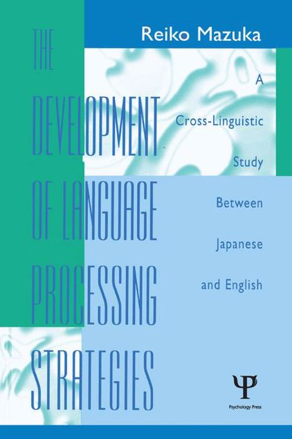 Picture of The Development of Language Processing Strategies: A Cross-linguistic Study Between Japanese and English
